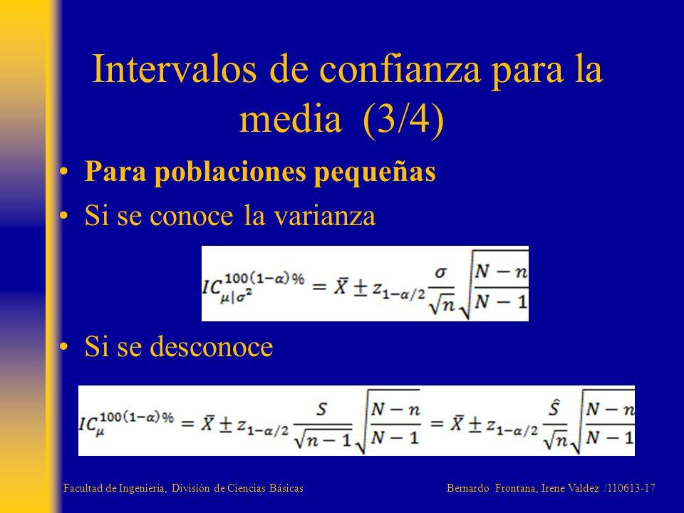 Para poblaciones pequeñas Si se conoce la varianza Si se desconoce Intervalos de confianza para la media (3/4) Facultad de Ingeniería, División de Cie