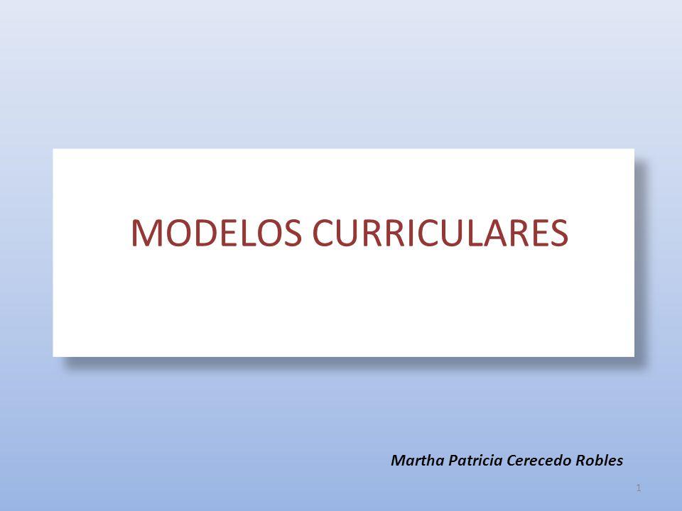 MODELOS CURRICULARES Dra. Teresa Sanz Cabrera Martha Patricia Cerecedo Robles MODELOS CURRICULARES 1