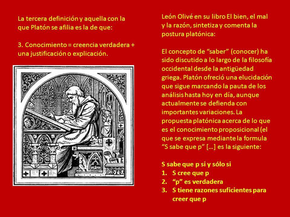 La tercera definición y aquella con la que Platón se afilia es la de que: 3. Conocimiento = creencia verdadera + una justificación o explicación. León