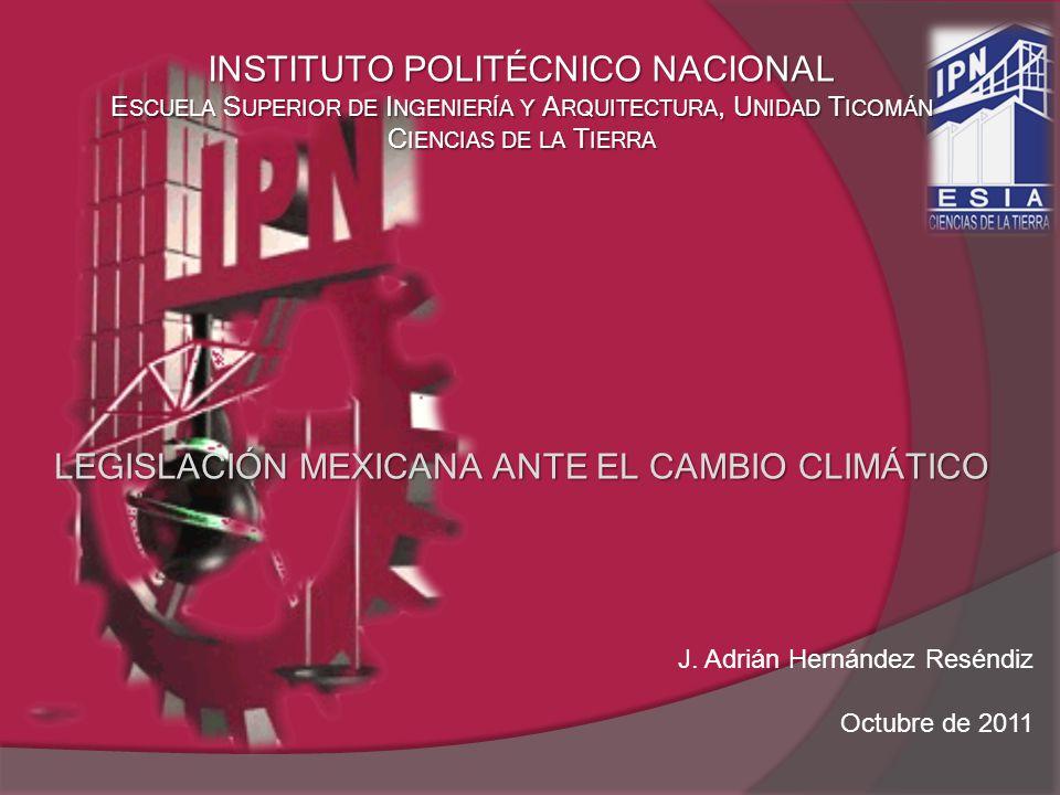 INSTITUTO POLITÉCNICO NACIONAL E SCUELA S UPERIOR DE I NGENIERÍA Y A RQUITECTURA, U NIDAD T ICOMÁN C IENCIAS DE LA T IERRA LEGISLACIÓN MEXICANA ANTE E