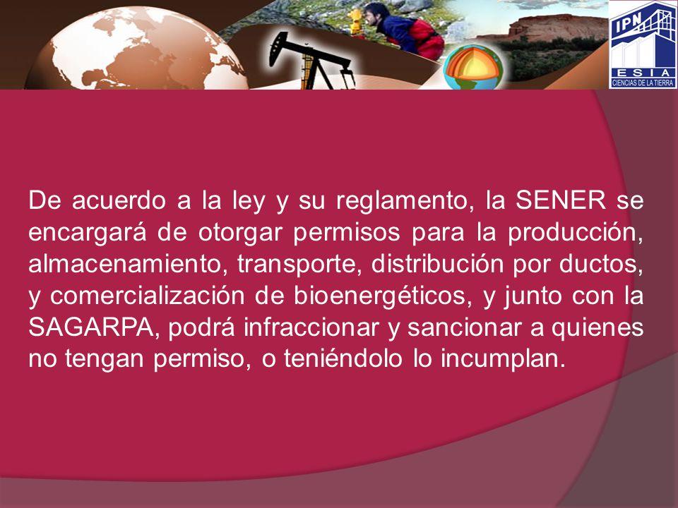 De acuerdo a la ley y su reglamento, la SENER se encargará de otorgar permisos para la producción, almacenamiento, transporte, distribución por ductos