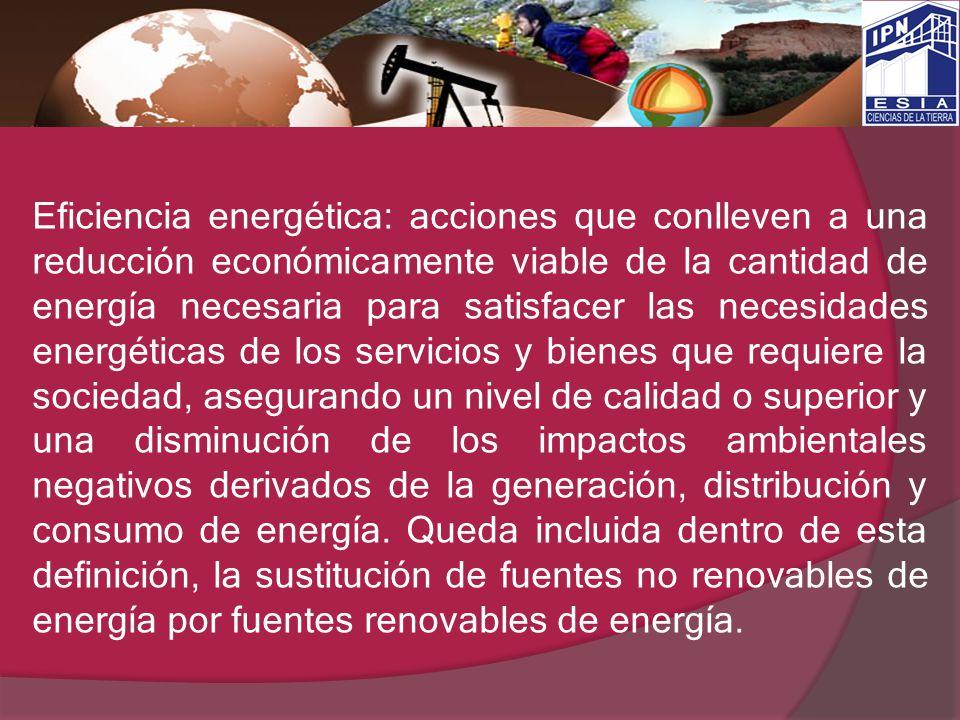 Eficiencia energética: acciones que conlleven a una reducción económicamente viable de la cantidad de energía necesaria para satisfacer las necesidade