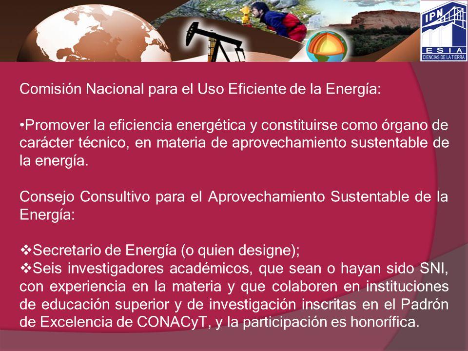 Comisión Nacional para el Uso Eficiente de la Energía: Promover la eficiencia energética y constituirse como órgano de carácter técnico, en materia de