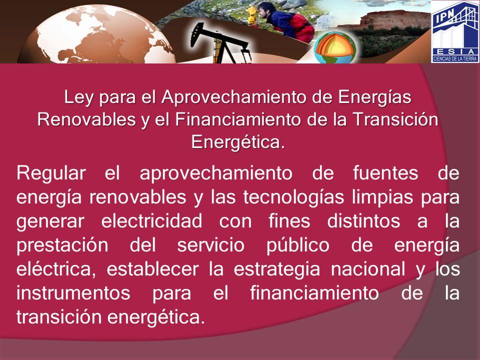 Ley para el Aprovechamiento de Energías Renovables y el Financiamiento de la Transición Energética. Regular el aprovechamiento de fuentes de energía r