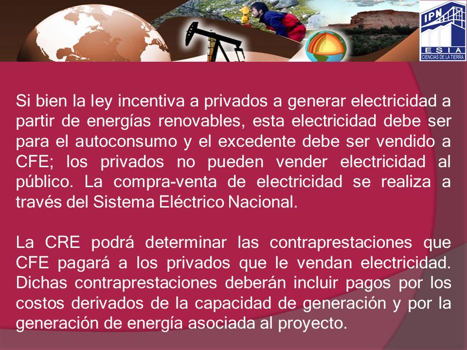 Si bien la ley incentiva a privados a generar electricidad a partir de energías renovables, esta electricidad debe ser para el autoconsumo y el excede