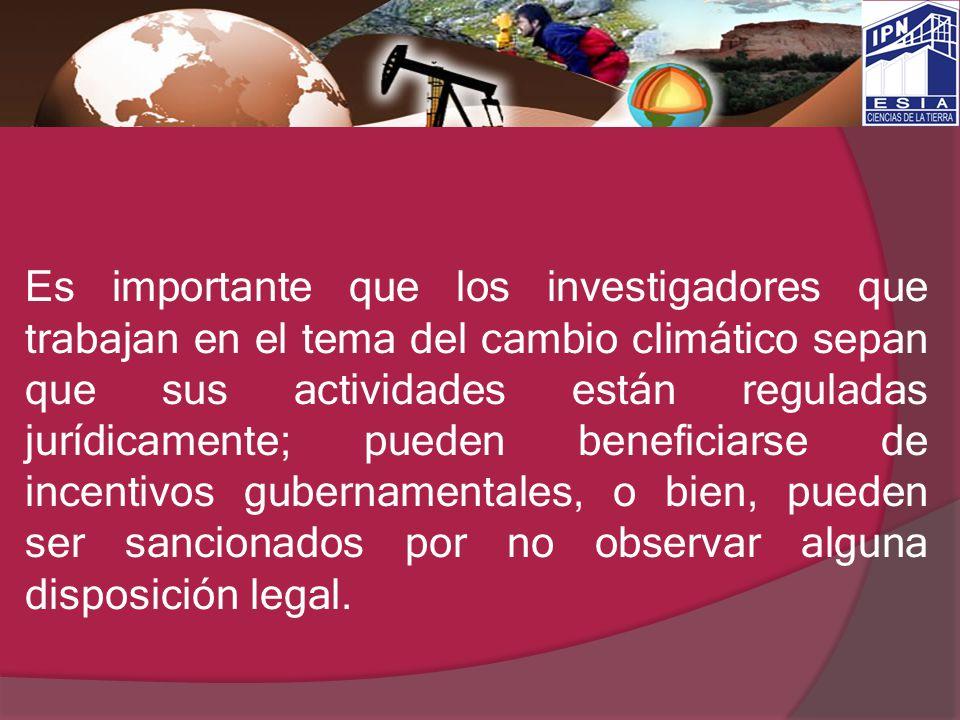 Es importante que los investigadores que trabajan en el tema del cambio climático sepan que sus actividades están reguladas jurídicamente; pueden bene