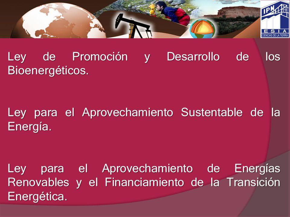 Ley de Promoción y Desarrollo de los Bioenergéticos. Ley para el Aprovechamiento Sustentable de la Energía. Ley para el Aprovechamiento de Energías Re