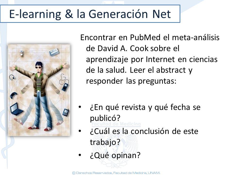E-learning & la Generación Net Encontrar en PubMed el meta-análisis de David A. Cook sobre el aprendizaje por Internet en ciencias de la salud. Leer e