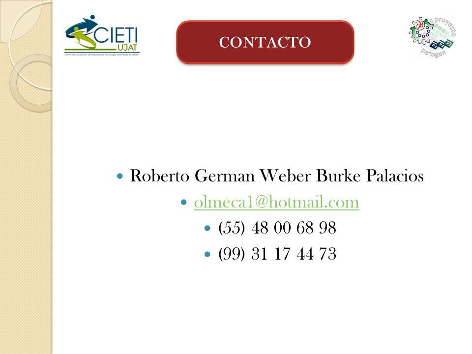 Roberto German Weber Burke Palacios olmeca1@hotmail.com (55) 48 00 68 98 (99) 31 17 44 73 CONTACTO