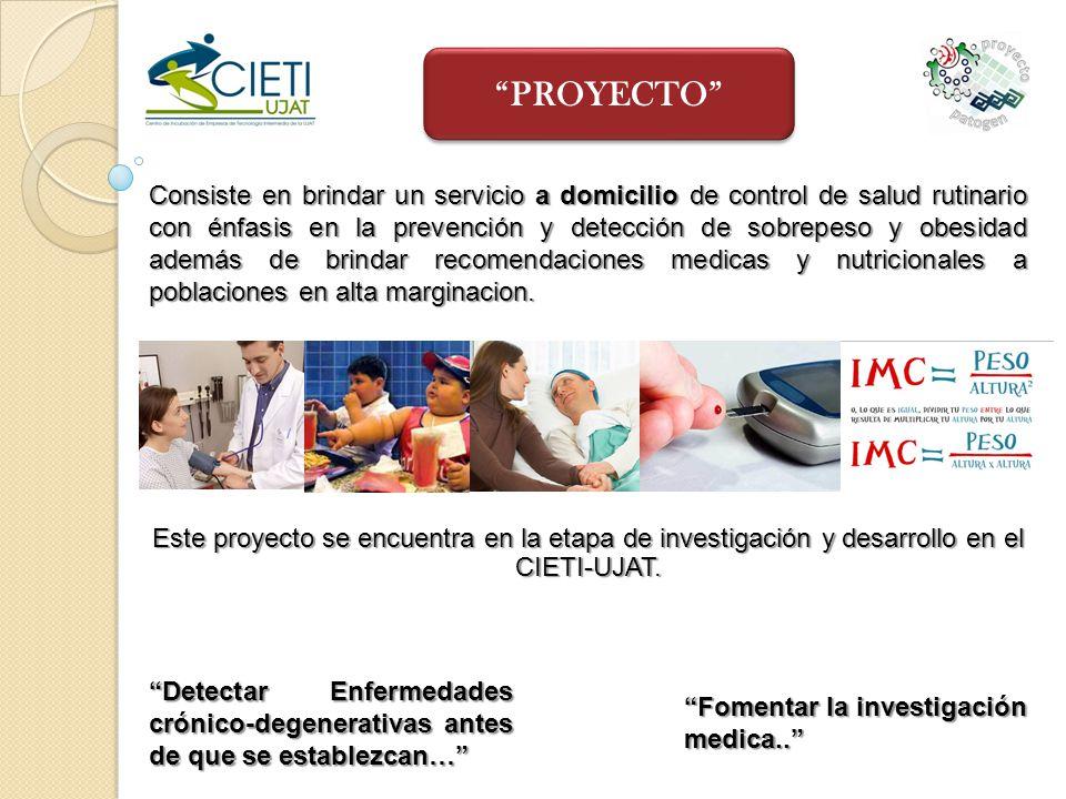 PROYECTO Consiste en brindar un servicio a domicilio de control de salud rutinario con énfasis en la prevención y detección de sobrepeso y obesidad ad