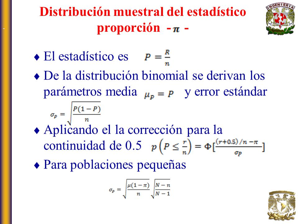 El estadístico es De la distribución binomial se derivan los parámetros media y error estándar Aplicando el la corrección para la continuidad de 0.5 P