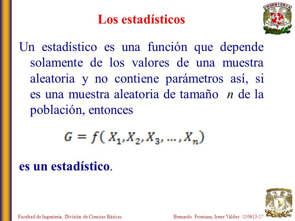 Los estadísticos Un estadístico es una función que depende solamente de los valores de una muestra aleatoria y no contiene parámetros así, si es una m