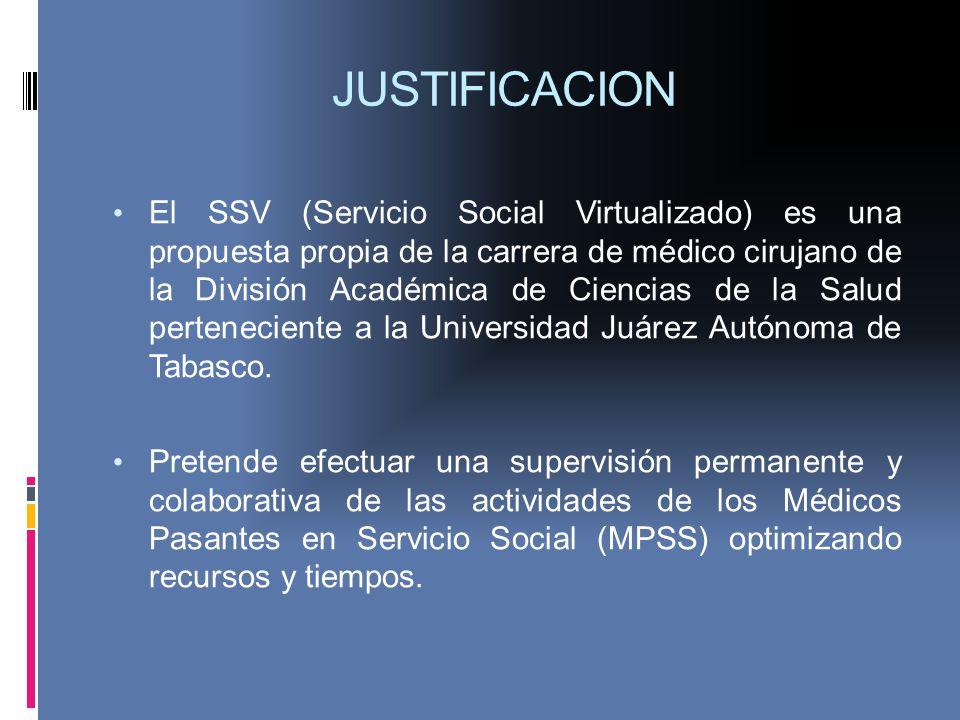 JUSTIFICACION El SSV (Servicio Social Virtualizado) es una propuesta propia de la carrera de médico cirujano de la División Académica de Ciencias de l