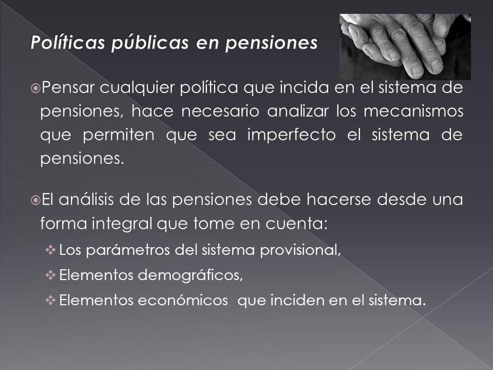 Pensar cualquier política que incida en el sistema de pensiones, hace necesario analizar los mecanismos que permiten que sea imperfecto el sistema de pensiones.