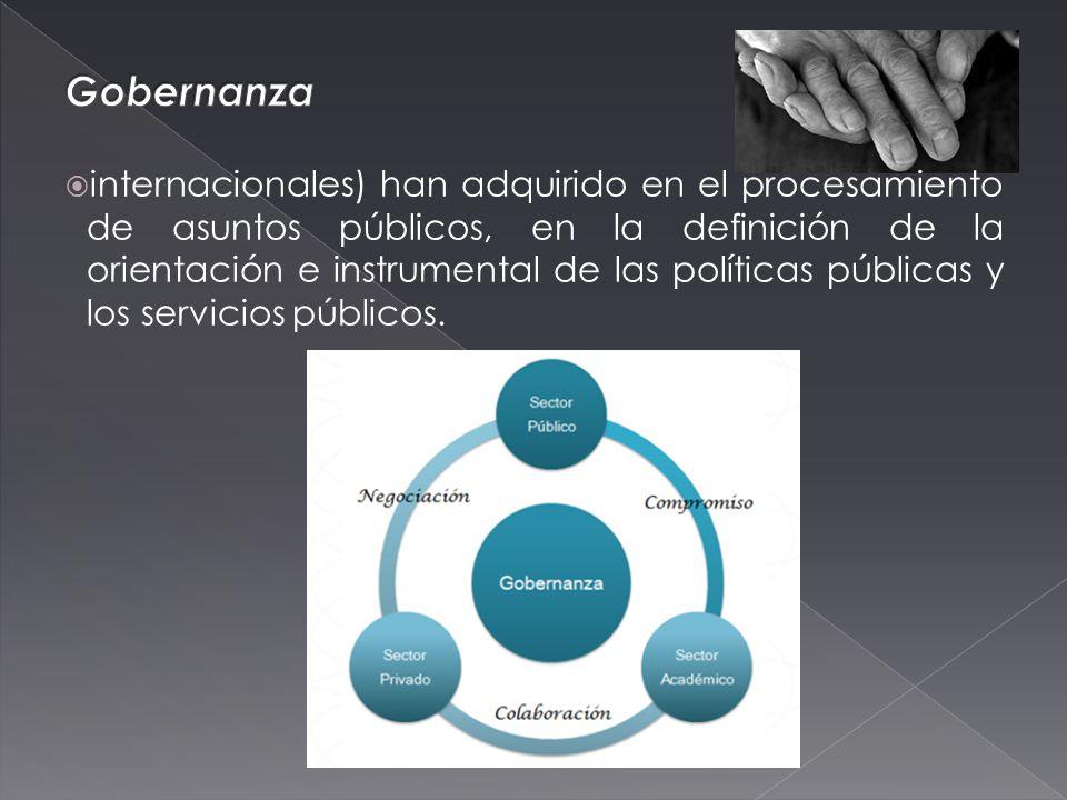 internacionales) han adquirido en el procesamiento de asuntos públicos, en la definición de la orientación e instrumental de las políticas públicas y los servicios públicos.