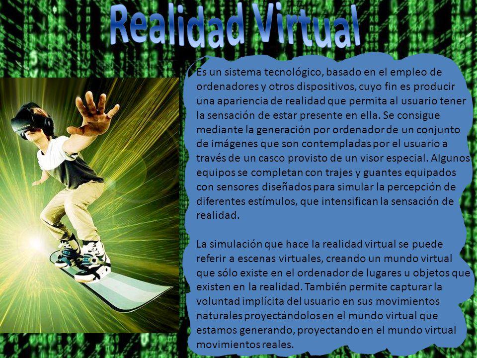 Es un sistema tecnológico, basado en el empleo de ordenadores y otros dispositivos, cuyo fin es producir una apariencia de realidad que permita al usuario tener la sensación de estar presente en ella.