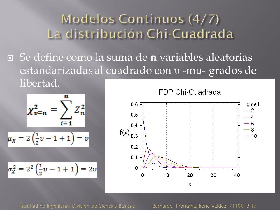 Se define como la suma de n variables aleatorias estandarizadas al cuadrado con υ -mu- grados de libertad.