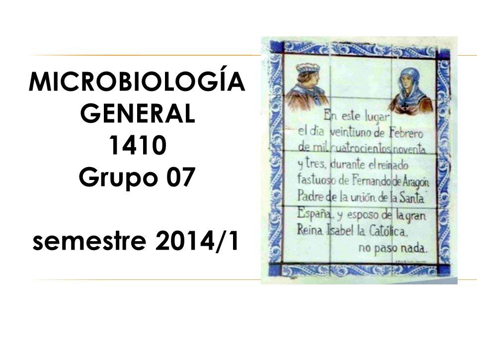 MICROBIOLOGÍA GENERAL 1410 Grupo 07 semestre 2014/1
