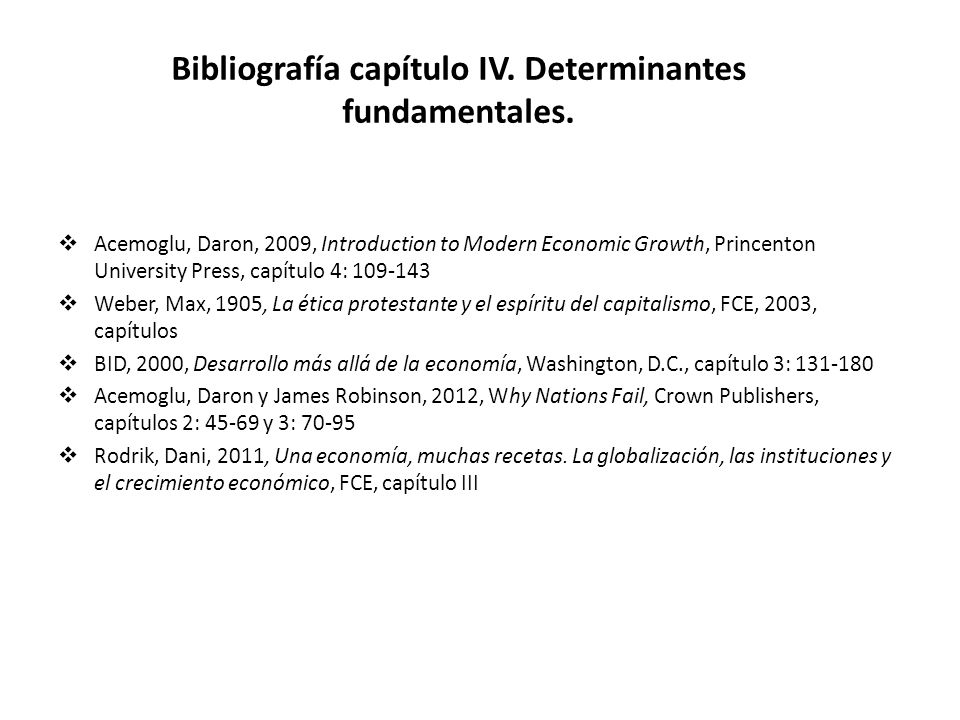 Bibliografía capítulo IV. Determinantes fundamentales. Acemoglu, Daron, 2009, Introduction to Modern Economic Growth, Princenton University Press, cap