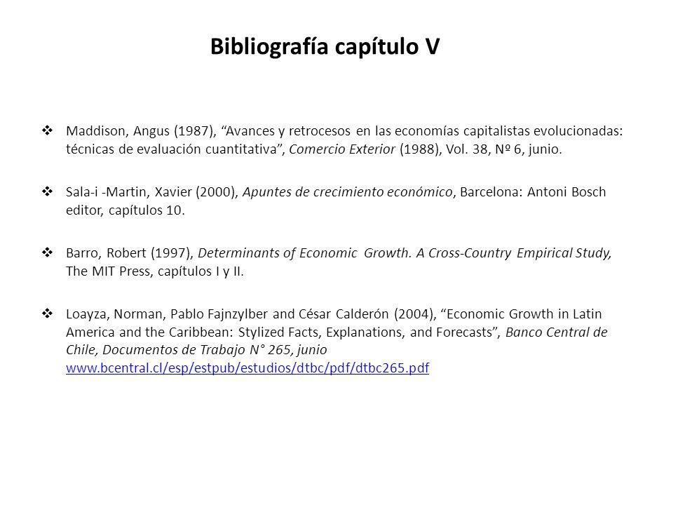 Bibliografía capítulo V Maddison, Angus (1987), Avances y retrocesos en las economías capitalistas evolucionadas: técnicas de evaluación cuantitativa, Comercio Exterior (1988), Vol.