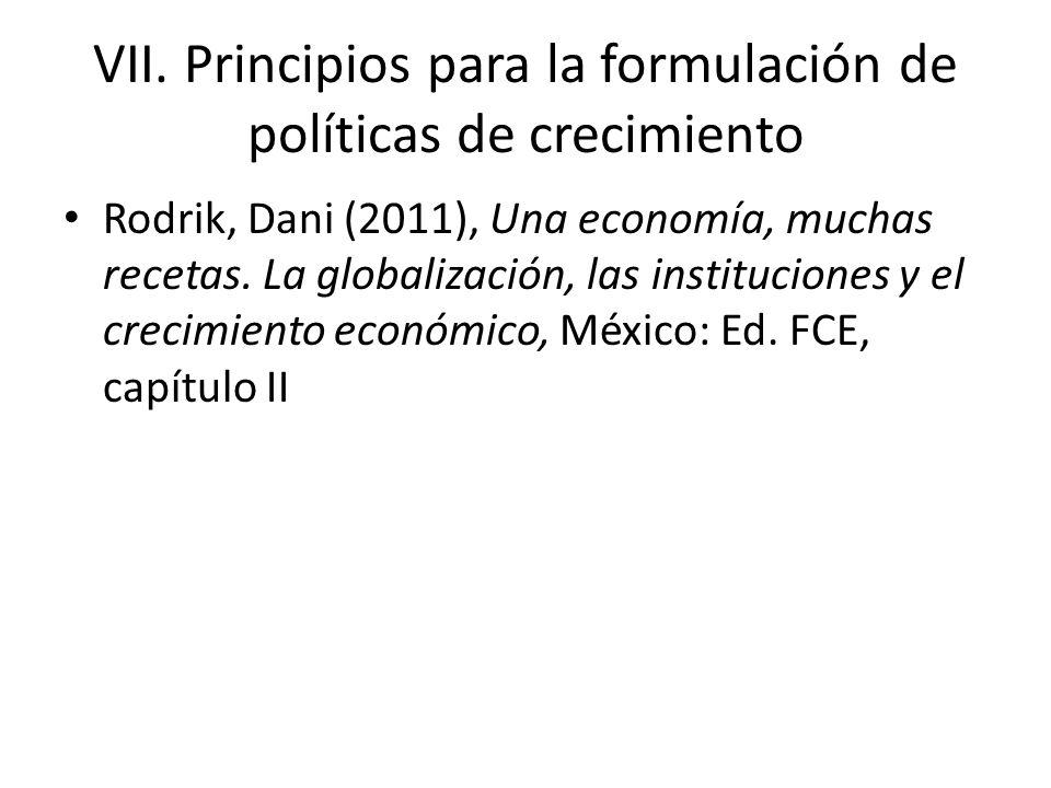 VII. Principios para la formulación de políticas de crecimiento Rodrik, Dani (2011), Una economía, muchas recetas. La globalización, las instituciones