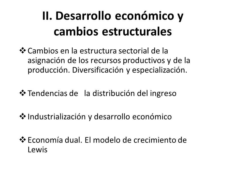 II. Desarrollo económico y cambios estructurales Cambios en la estructura sectorial de la asignación de los recursos productivos y de la producción. D