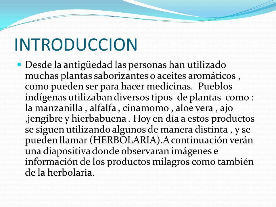 INTRODUCCION Desde la antigüedad las personas han utilizado muchas plantas saborizantes o aceites aromáticos, como pueden ser para hacer medicinas.