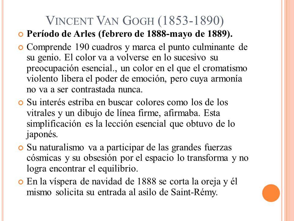 V INCENT V AN G OGH (1853-1890) Período de Arles (febrero de 1888-mayo de 1889). Comprende 190 cuadros y marca el punto culminante de su genio. El col