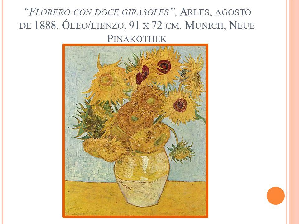 F LORERO CON DOCE GIRASOLES, A RLES, AGOSTO DE 1888. Ó LEO / LIENZO, 91 X 72 CM. M UNICH, N EUE P INAKOTHEK