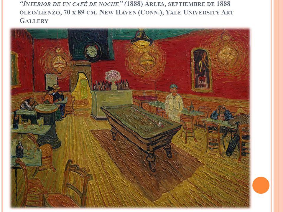 I NTERIOR DE UN CAFÉ DE NOCHE (1888) A RLES, SEPTIEMBRE DE 1888 ÓLEO / LIENZO, 70 X 89 CM. N EW H AVEN (C ONN.), Y ALE U NIVERSITY A RT G ALLERY