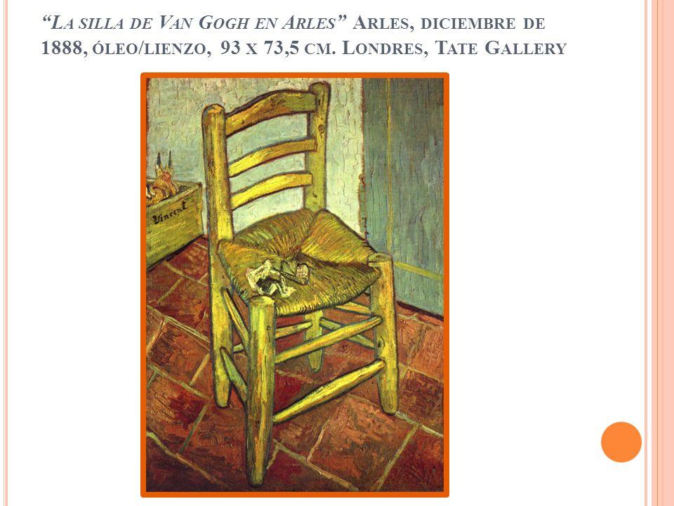 L A SILLA DE V AN G OGH EN A RLES A RLES, DICIEMBRE DE 1888, ÓLEO / LIENZO, 93 X 73,5 CM. L ONDRES, T ATE G ALLERY