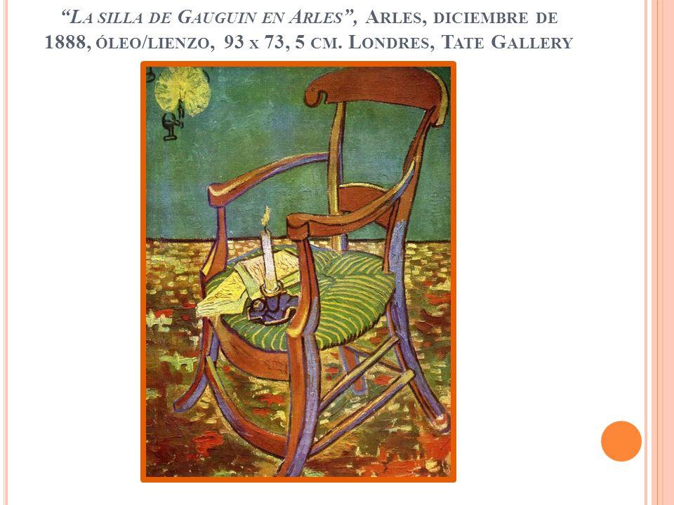 L A SILLA DE G AUGUIN EN A RLES, A RLES, DICIEMBRE DE 1888, ÓLEO / LIENZO, 93 X 73, 5 CM. L ONDRES, T ATE G ALLERY