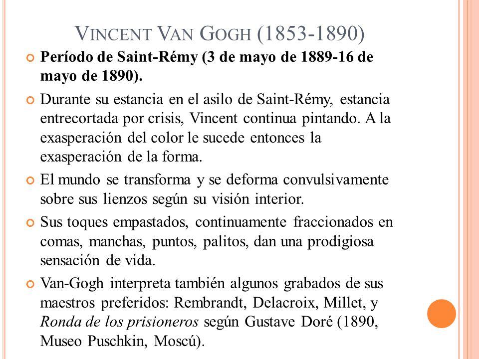 V INCENT V AN G OGH (1853-1890) Período de Saint-Rémy (3 de mayo de 1889-16 de mayo de 1890). Durante su estancia en el asilo de Saint-Rémy, estancia