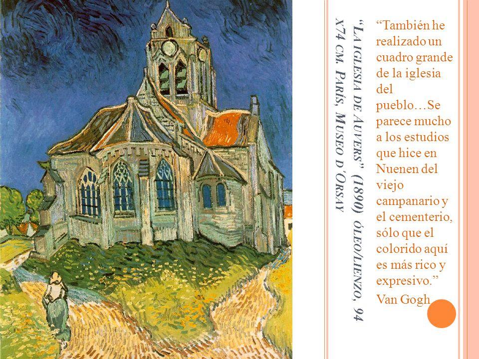 L A IGLESIA DE A UVERS (1890) ÓLEO / LIENZO, 94 X 74 CM. P ARÍS, M USEO D ´O RSAY También he realizado un cuadro grande de la iglesia del pueblo…Se pa
