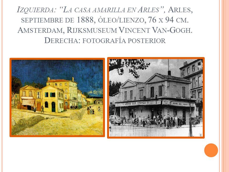 I ZQUIERDA : L A CASA AMARILLA EN A RLES, A RLES, SEPTIEMBRE DE 1888, ÓLEO / LIENZO, 76 X 94 CM. A MSTERDAM, R IJKSMUSEUM V INCENT V AN -G OGH. D EREC