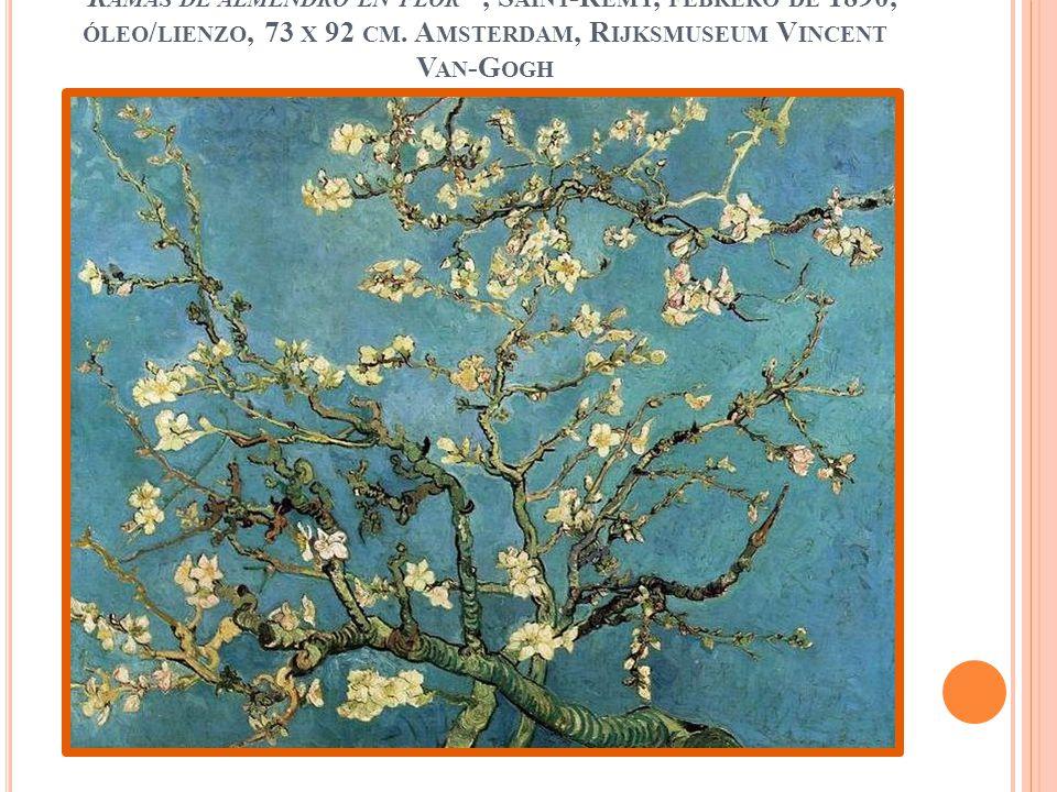 R AMAS DE ALMENDRO EN FLOR, S AINT -R ÉMY, FEBRERO DE 1890, ÓLEO / LIENZO, 73 X 92 CM. A MSTERDAM, R IJKSMUSEUM V INCENT V AN -G OGH