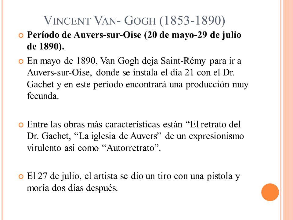 V INCENT V AN - G OGH (1853-1890) Período de Auvers-sur-Oise (20 de mayo-29 de julio de 1890). En mayo de 1890, Van Gogh deja Saint-Rémy para ir a Auv