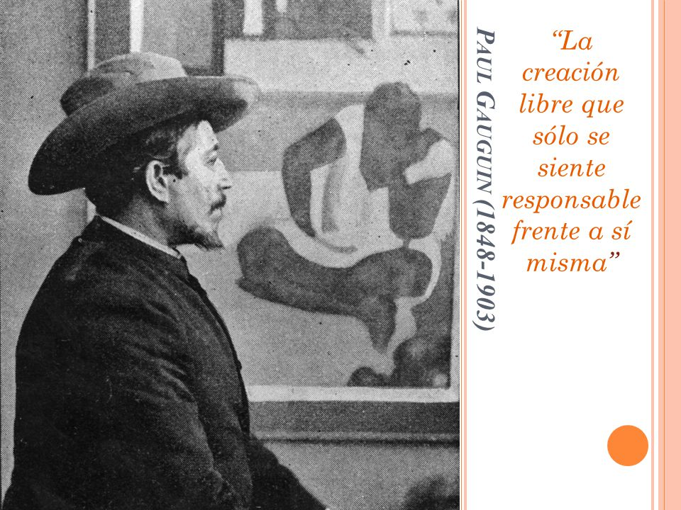 P AUL G AUGUIN (1848-1903) La creación libre que sólo se siente responsable frente a sí misma