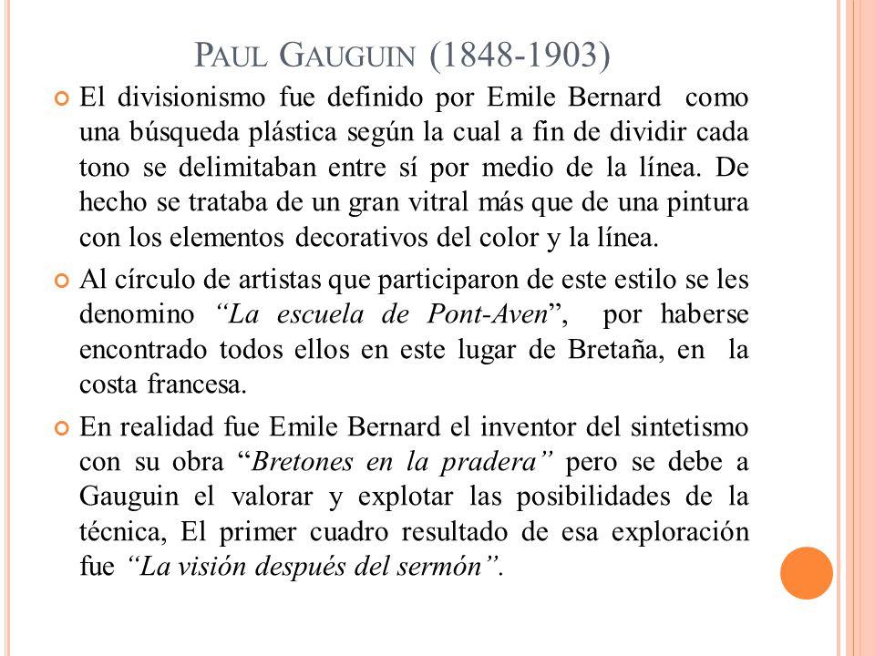 P AUL G AUGUIN (1848-1903) El divisionismo fue definido por Emile Bernard como una búsqueda plástica según la cual a fin de dividir cada tono se delim