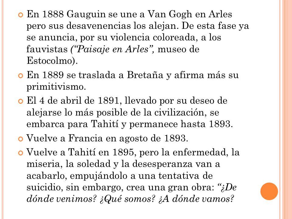 En 1888 Gauguin se une a Van Gogh en Arles pero sus desavenencias los alejan. De esta fase ya se anuncia, por su violencia coloreada, a los fauvistas