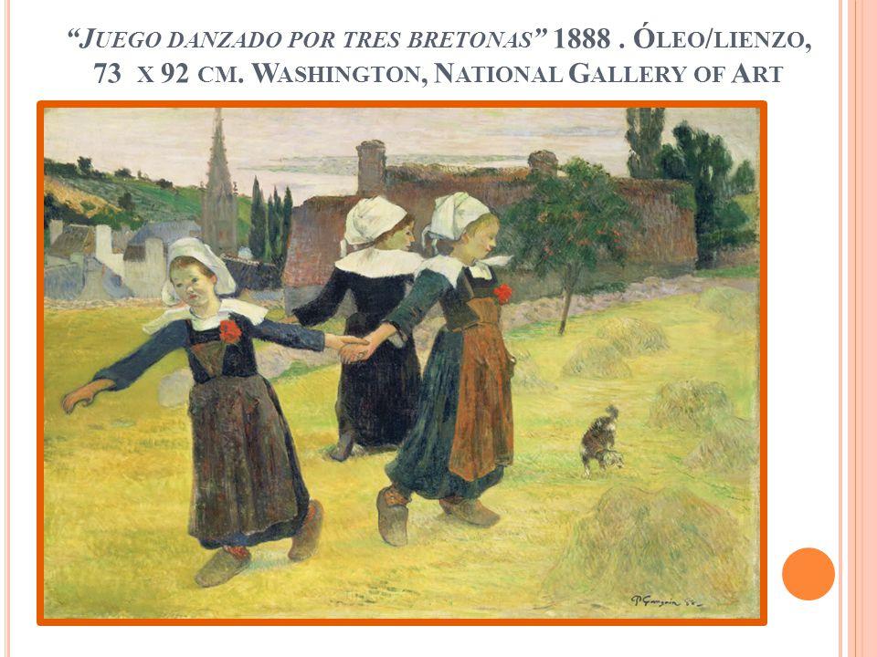 J UEGO DANZADO POR TRES BRETONAS 1888. Ó LEO / LIENZO, 73 X 92 CM. W ASHINGTON, N ATIONAL G ALLERY OF A RT