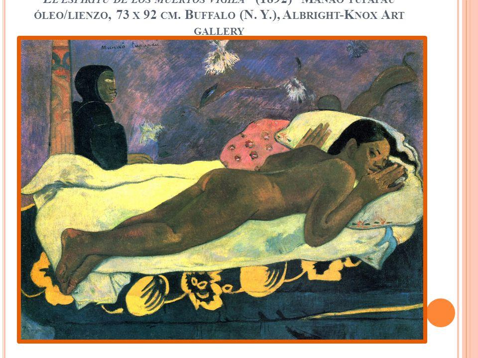 E L ESPÍRITU DE LOS MUERTOS VIGILA (1892) M ANAO TUPAPAU ÓLEO / LIENZO, 73 X 92 CM. B UFFALO (N. Y.), A LBRIGHT -K NOX A RT GALLERY