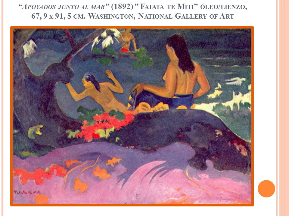 A POYADOS JUNTO AL MAR (1892) F ATATA TE M ITI ÓLEO / LIENZO, 67, 9 X 91, 5 CM. W ASHINGTON, N ATIONAL G ALLERY OF A RT