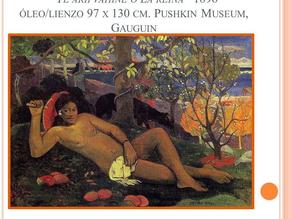 T E ARII VAHINE O L A REINA 1896 ÓLEO / LIENZO 97 X 130 CM. P USHKIN M USEUM, G AUGUIN
