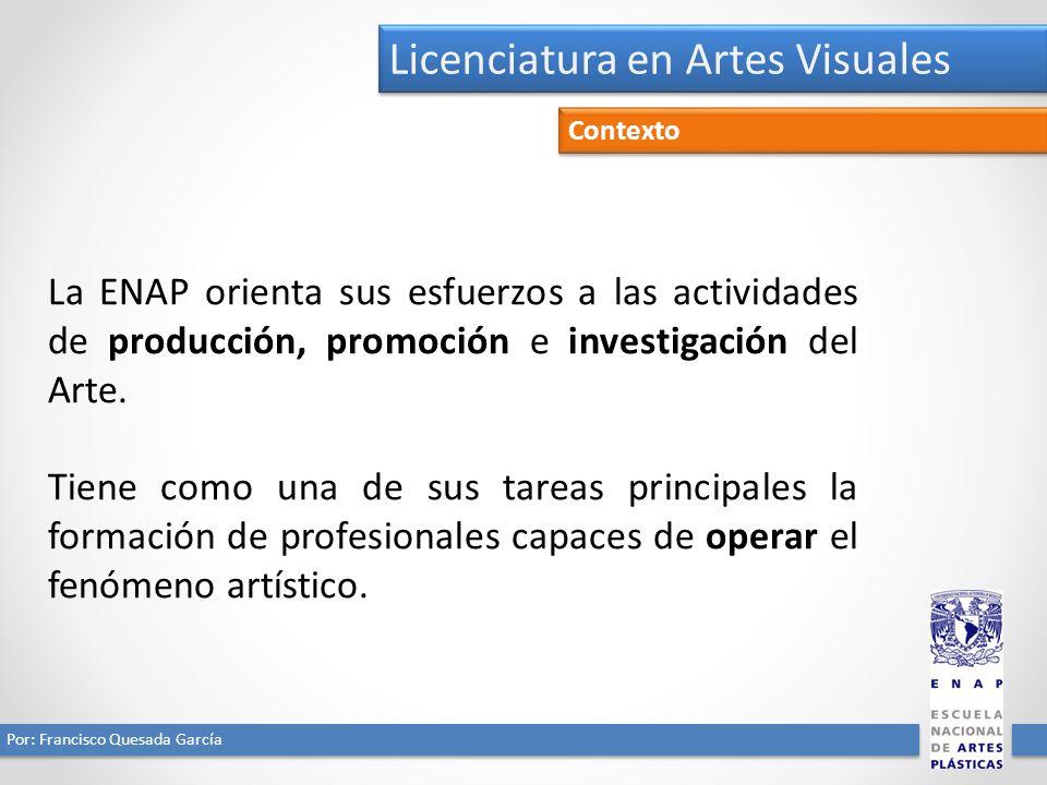 Licenciatura en Artes Visuales Por: Francisco Quesada García Diseño: Lic. Lina García Ramírez