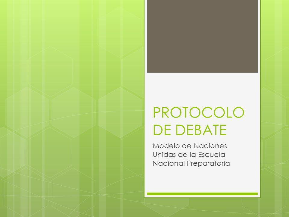 PROTOCOLO DE DEBATE Modelo de Naciones Unidas de la Escuela Nacional Preparatoria