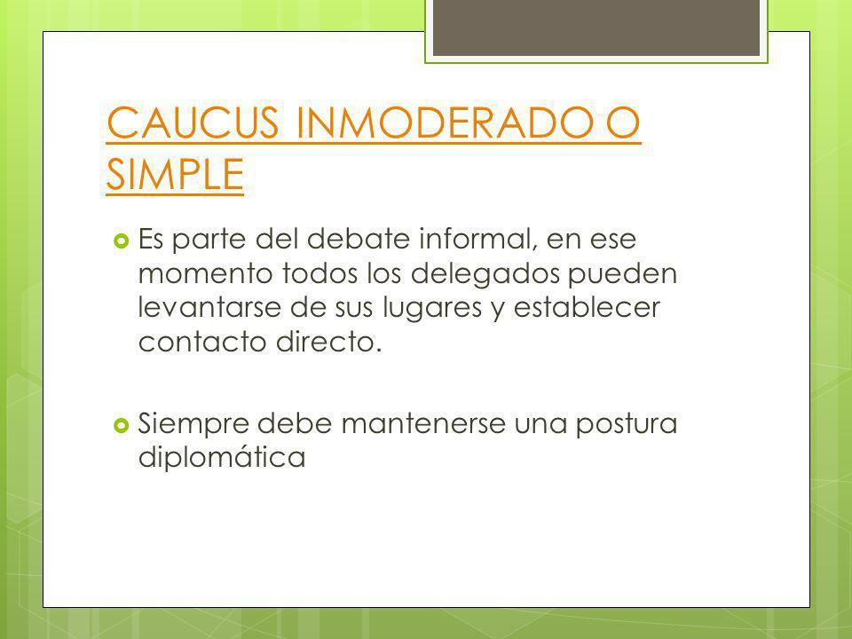 CAUCUS INMODERADO O SIMPLE Es parte del debate informal, en ese momento todos los delegados pueden levantarse de sus lugares y establecer contacto dir