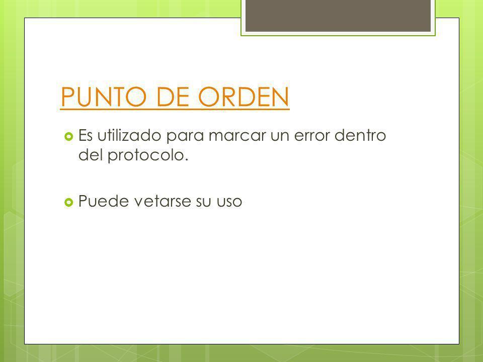 PUNTO DE ORDEN Es utilizado para marcar un error dentro del protocolo. Puede vetarse su uso