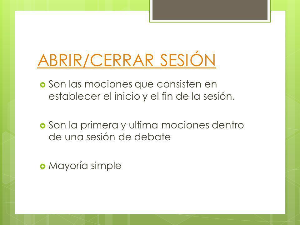 ABRIR/CERRAR SESIÓN Son las mociones que consisten en establecer el inicio y el fin de la sesión. Son la primera y ultima mociones dentro de una sesió