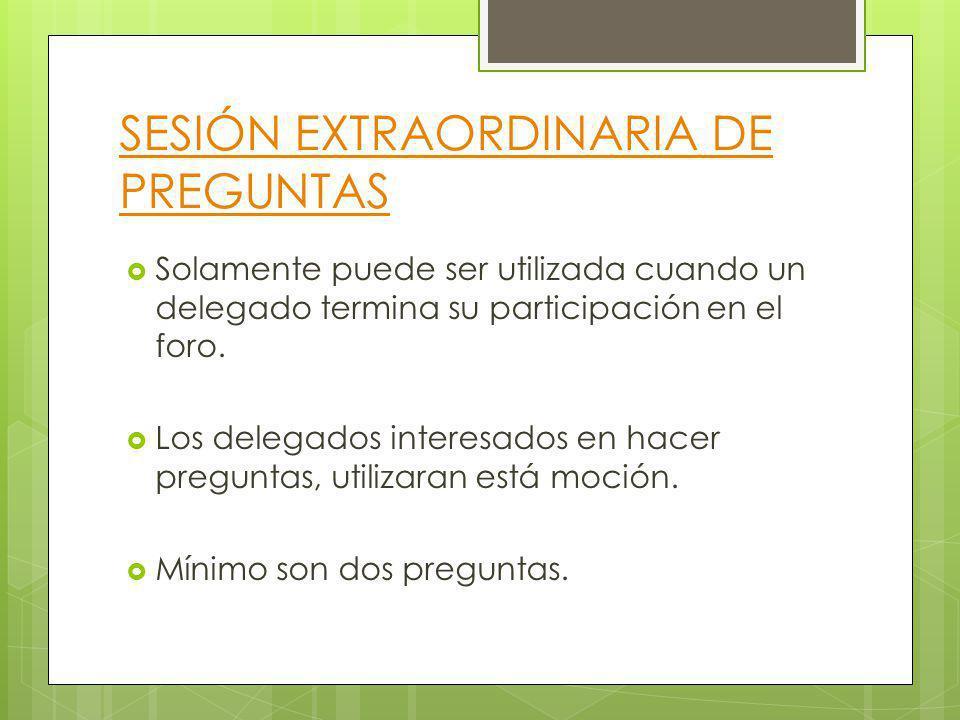 SESIÓN EXTRAORDINARIA DE PREGUNTAS Solamente puede ser utilizada cuando un delegado termina su participación en el foro. Los delegados interesados en